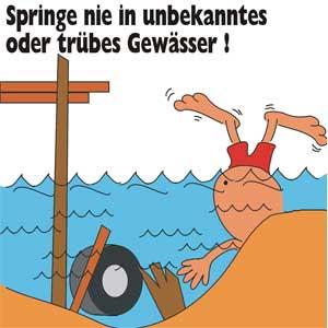 Springe nie in unbekanntes oder trübes Gewässer!