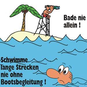Bade nie allein! Schwimme lange Strecken nie ohne Bootsbegleitung!