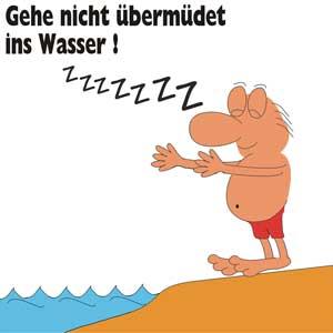 Gehe nicht übermüdet ins Wasser!